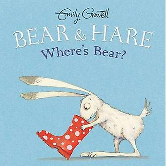 Bear & Hare -- Where's Bear? by Emily Gravett - Emily Gravett - 97814