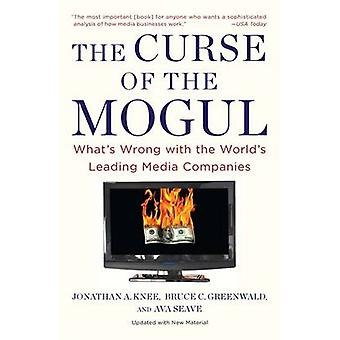 The Curse of the Mogul - What's Wrong with the World's Leading Media C