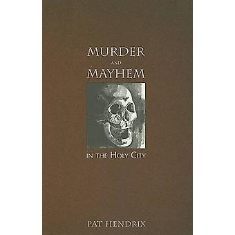 Murder and Mayhem in the Holy City by Pat Hendrix - 9781596291621 Book