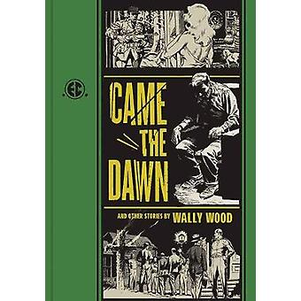 Came the Dawn and Other Stories by Al Feldstein - Wallace Wood - 9781