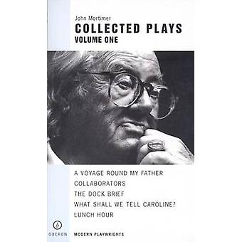 Mortimer - Collected Plays - Volume 1 by John Mortimer - 9781840022148