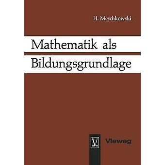 Mathematik als Bildungsgrundlage by Meschkowski & Herbert
