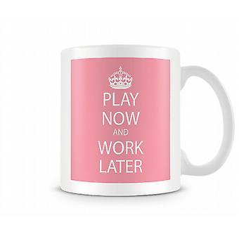 Play Now And Work Later Printed Mug