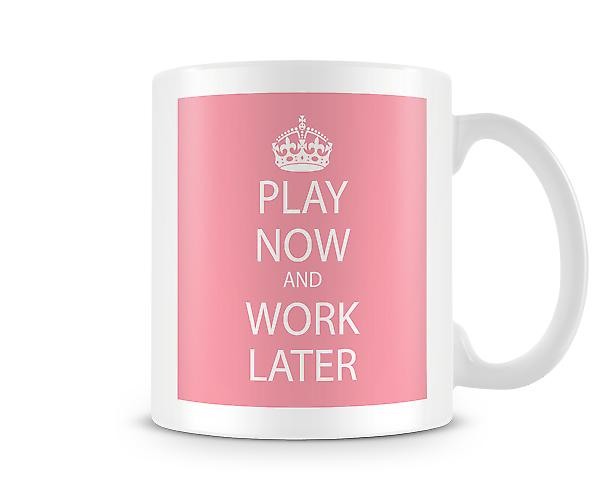 Play Now And Work Later Printed Mug