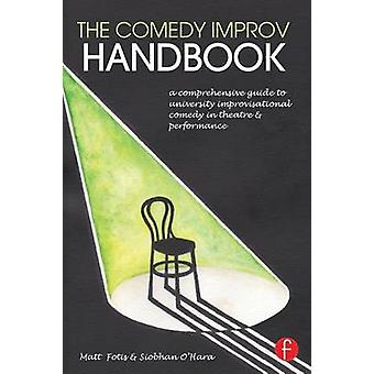 The Comedy Improv Handbook  A Comprehensive Guide to University Improvisational Comedy in Theatre and Performance by Fotis & Matt