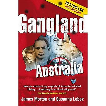 Gangland Australia - Colonial Criminals to the Carlton Crew by James M