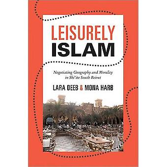 Leisurely Islam - Negotiating Geography and Morality in Shi'ite South