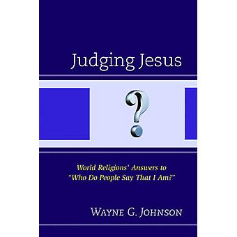 Judging Jesus - World Religions' Answers to  -Who Do People Say That I