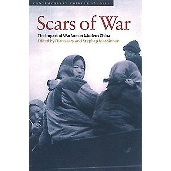 Scars of War - The Impact of Warfare on Modern China by Diana Lary - S