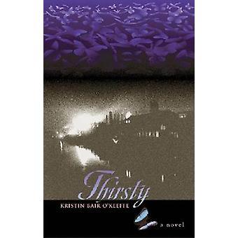 Thirsty - A Novel by Kristin Bair O'Keeffe - 9780804011235 Book
