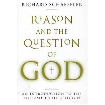 La raison et la Question de Dieu - Introduction à la philosophie et Re
