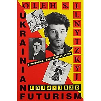Ukrainian Futurism - 1914-30 - An Historical and Critical Study (New e