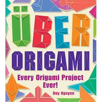 Uber Origami - Every Origami Project Ever by Duy Nguyen - 978140277184