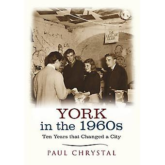 York in the 1960s - Ten Years That Changed a City by Paul Chrystal - 9