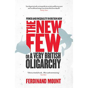 The New Few - or a Very British Oligarchy by Ferdinand Mount - 9781847