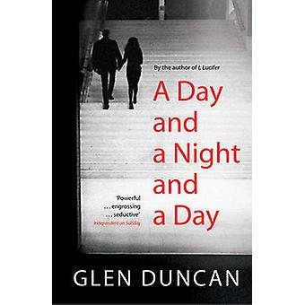 A Day and a Night and a Day by Glen Duncan - 9781847394170 Book
