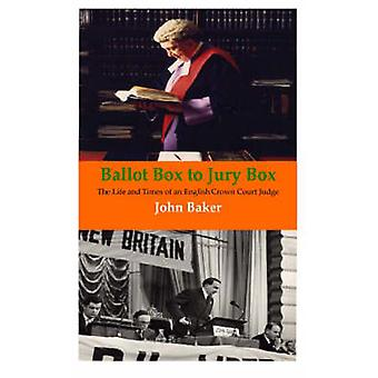 Ballot Box to Jury Box - The Life and Times of an English Crown Court