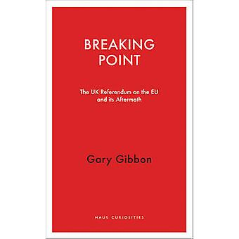 Breaking Point - The UK Referendum on the EU and its Aftermath by Gary