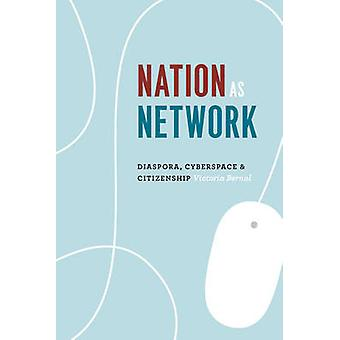 Nation as Network - Diaspora - Cyberspace - and Citizenship by Victori