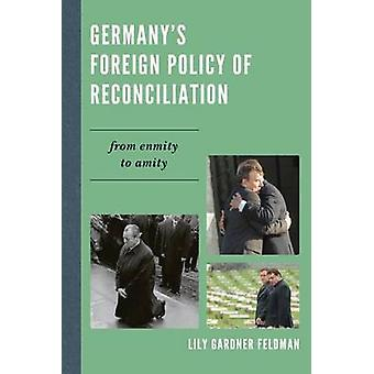 Germany's Foreign Policy of Reconciliation - From Enmity to Amity by L