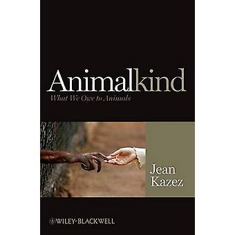 Animalkind - What We Owe to Animals by Jean Kazez - 9781405199384 Book