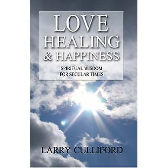 Love - Healing and Happiness - Spiritual Wisdom for Secular Times by L