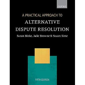 A Practical Approach to Alternative Dispute Resolution by A Practical