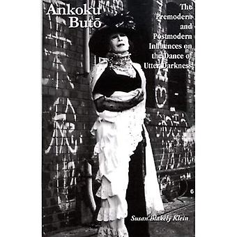 Ankoku Buto: The Premodern and Postmodern Influences on the Dance of Utter Darkness