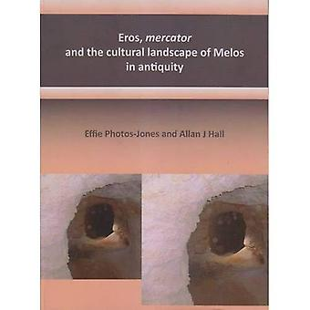 Eros, Mercator and the Cultural Landscape of Melos in Antiquity: The Archaeology of the Minerals Industry of Melos
