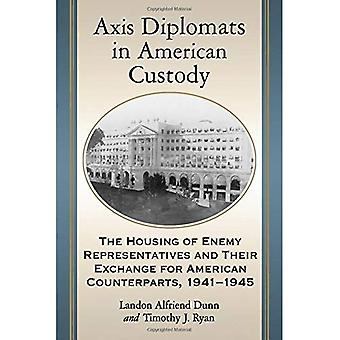 Axis Diplomats in American Custody: The Housing of Enemy Representatives and Their Exchange for American Counterparts...