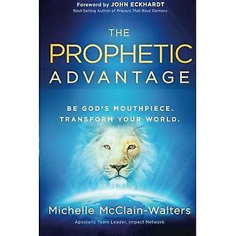 The Prophetic Advantage: Be God's Mouthpiece. Transform Your World