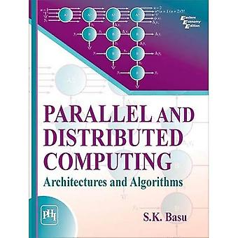 Parallel and Distributed Computing: Architectures and Algorithms