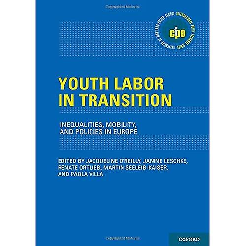 Youth Labor in Transition  Inequalities, Mobility, and Policies in Europe (International Policy Exchange Series)
