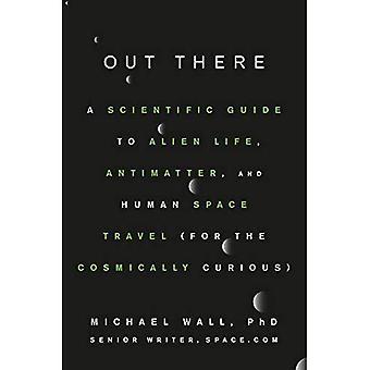 Daar: Een wetenschappelijke gids voor buitenaards leven, antimaterie en Human Space Travel (voor de Cosmically nieuwsgierig)