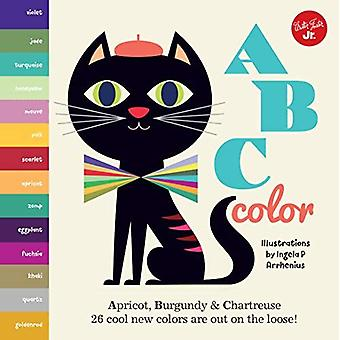 Little Concepts: ABC Color:� Apricot, Burgundy & Chartreuse, 26 cool new colors are out on the loose! (Little Concepts) [Board book]