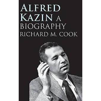 Alfred Kazin A Biography door Cook & Richard M.