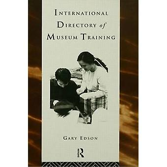 International Directory of Museum Training Programs and Practices of the Museum Profession by Edson & Gary
