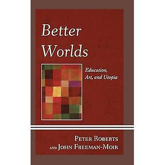 Bättre världar utbildning konst och Utopia av Roberts & Peter
