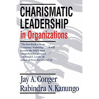 Charismatic Leadership in Organizations by Conger & Jay Alden