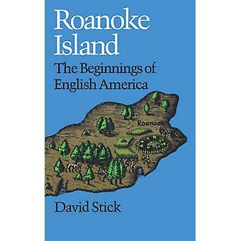 Roanoke Island The Beginnings of English America by Stick & David