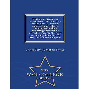Notfall Krieg Mittel für die amerikanischen Truppen im Ausland zu machen, ohne unnötige Schweinefleisch Fass auszugeben und ohne Mandatierung Kapitulation oder Rückzug im Irak für das Geschäftsjahr zum 30. September vom Senat der Vereinigten Staaten-Kongress