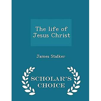 The life of Jesus Christ  Scholars Choice Edition by Stalker & James