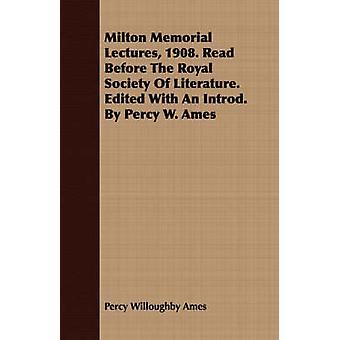 Milton Memorial föreläser 1908. Läs innan det kungliga samhället av litteratur. Redigeras med en Introd. Av Percy W. Ames av Ames & Percy Willoughby