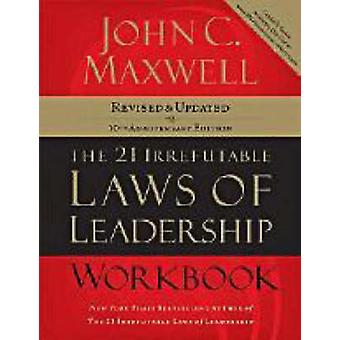 The 21 Irrefutable Laws of Leadership Workbook Revised and   Updated by Maxwell & John C.