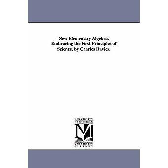 Nya elementär Algebra. Anammar de första principerna för vetenskap. av Charles Davies. av Davies & Charles