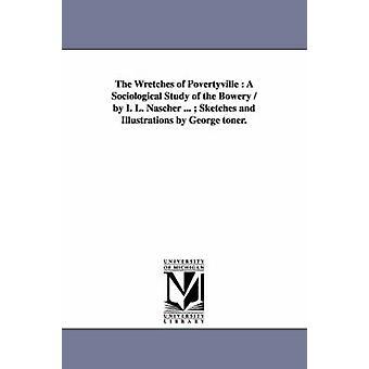 Skojarear av Povertyville en sociologisk studie av Bowery av I. L. Nascher... Skisser och illustrationer av George Toner. av Nascher & Ignatz Leo