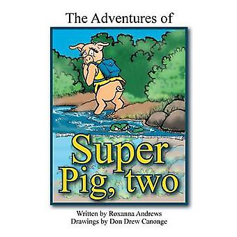 The Adventures of Super Pig Two by Andrews & Roxanna