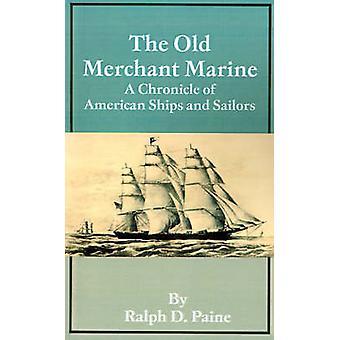 De oude kroniek van het aantal Merchant Marine schepen A van Amerikaanse schepen en zeelui door Paine & Ralph D.