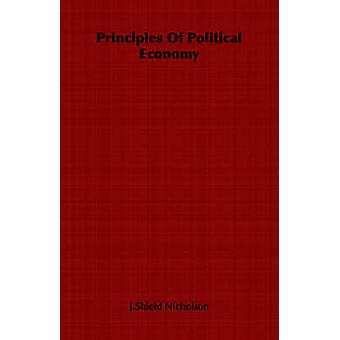 Principles Of Political Economy by Nicholson & J.Shield