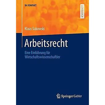 Arbeitsrecht  Eine Einfhrung fr Wirtschaftswissenschaftler by Sakowski & Klaus